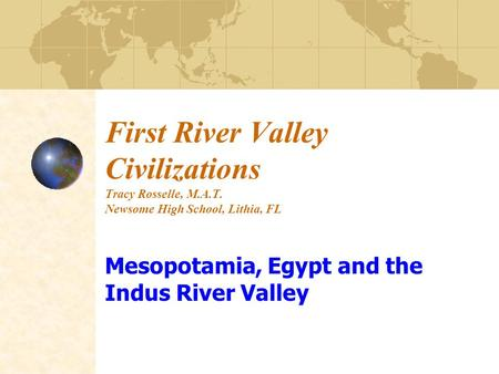 Mesopotamia, Egypt and the Indus River Valley