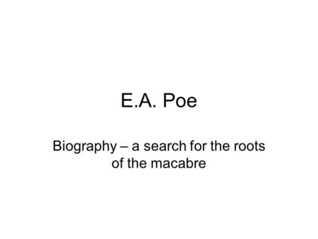 E.A. Poe Biography – a search for the roots of the macabre.