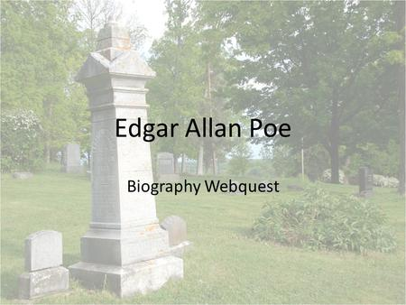 Edgar Allan Poe Biography Webquest. 1. Name Poe's parents. Elizabeth Arnold Poe David Poe, Jr. 2. What was Poe's mother's profession when he was born?