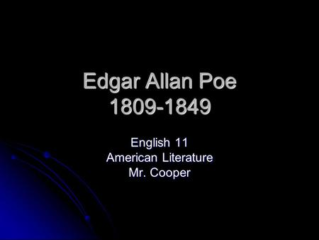 Edgar Allan Poe 1809-1849 English 11 American Literature Mr. Cooper.