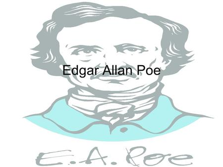 "Edgar Allan Poe. Family of Edgar Poe Poe born in Boston Jan. 19, 1809 Mom: Elizabeth (""Eliza"") Dad: David Parents were traveling actors Brother William."