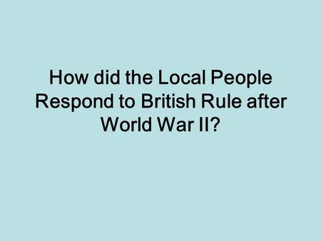 How did the Local People Respond to British Rule after World War II?