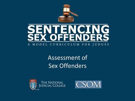 Assessment of Sex Offenders. Learning Objectives Identify information and assessments that reliably estimate risk posed by sex offenders; Describe some.