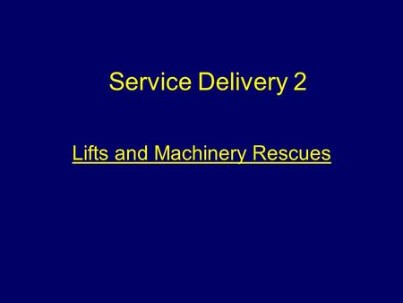 Lifts and Machinery Rescues Service Delivery 2 Aim To provide students with information to enable them to deal with lift incidents.