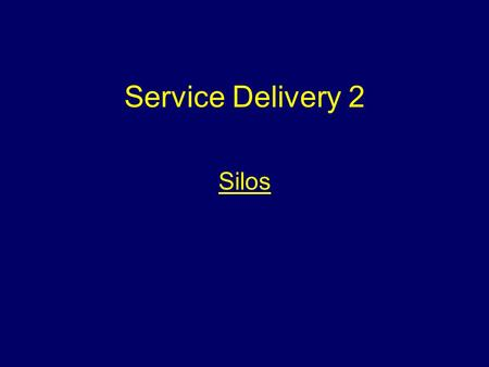 Service Delivery 2 Silos Aim To provide students with information that will enable them to deal with incidents involving silos.