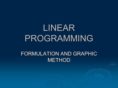 LINEAR PROGRAMMING FORMULATION AND GRAPHIC METHOD.