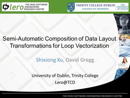 Semi-Automatic Composition of Data Layout Transformations for Loop Vectorization Shixiong Xu, David Gregg University of Dublin, Trinity College