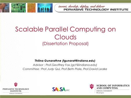 Scalable Parallel Computing on Clouds (Dissertation Proposal) Thilina Gunarathne Advisor : Prof.Geoffrey Fox Committee.
