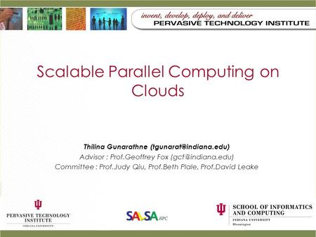 Scalable Parallel Computing on Clouds Thilina Gunarathne Advisor : Prof.Geoffrey Fox Committee : Prof.Judy Qiu,