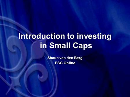 Introduction to investing in Small Caps Shaun van den Berg PSG Online.