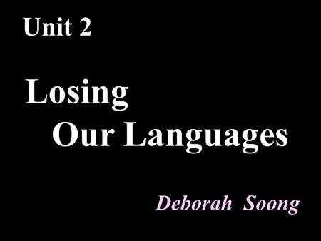Unit 2 Losing Our Languages Deborah Soong की जाएगी (Hindi) Webpage (English) 網頁 (Chinese) páginas web (Spanish) вэб старонак (Russian) يبحث في (Arabic)
