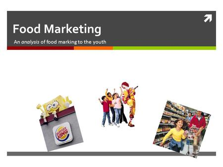  Food Marketing An analysis of food marking to the youth.