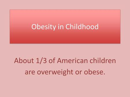 About 1/3 of American children are overweight or obese.
