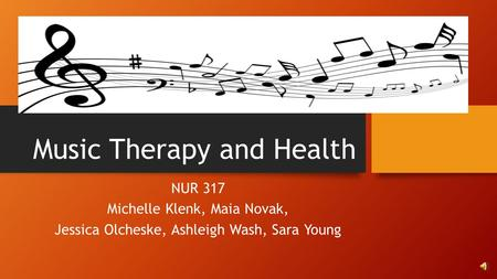 Music Therapy and Health NUR 317 Michelle Klenk, Maia Novak, Jessica Olcheske, Ashleigh Wash, Sara Young.