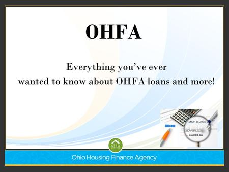 OHFA Everything you've ever wanted to know about OHFA loans and more!