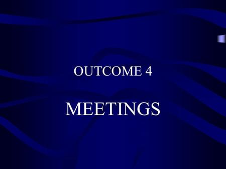 OUTCOME 4 MEETINGS. What does the term 'Meeting' mean? A gathering together of people for a purpose.