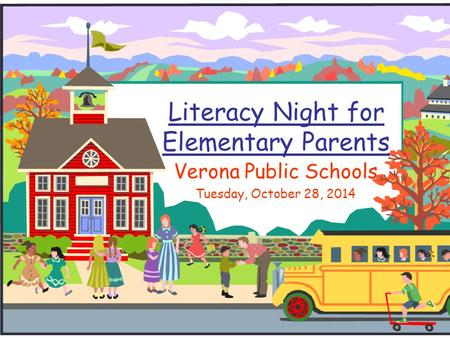 Literacy Night for Elementary Parents Verona Public Schools Tuesday, October 28, 2014.