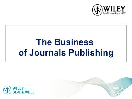 The Business of Journals Publishing. Overview What is a journal? How journals have evolved What authors want Submission of an article to the editorial.