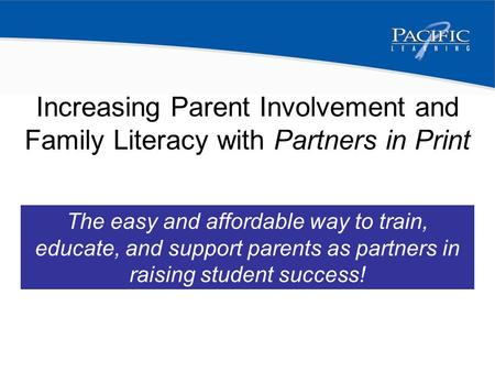 Increasing Parent Involvement The easy and affordable way to train, educate, and support parents as partners in raising student success! Increasing Parent.