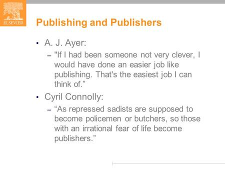Publishing and Publishers A. J. Ayer: – If I had been someone not very clever, I would have done an easier job like publishing. That's the easiest job.