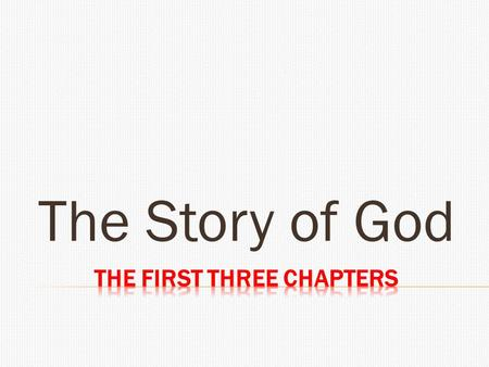 The Story of God.  From Chapter 9 of According to Plan  Creation by Word  In the beginning was the Word, and the Word was with God, and the Word was.