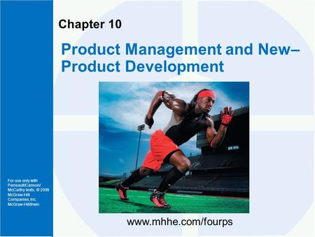 For use only with Perreault/Cannon/ McCarthy texts, © 2009 McGraw-Hill Companies, Inc. McGraw-Hill/Irwin Chapter 10 Product Management and New– Product.
