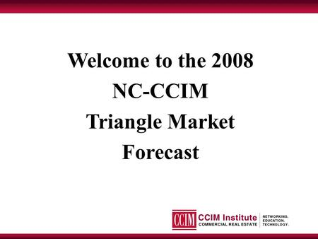 Welcome to the 2008 NC-CCIM <strong>Triangle</strong> Market Forecast.