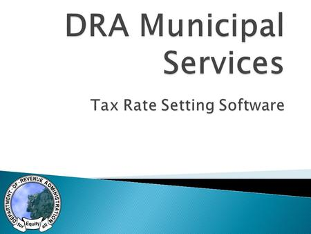  In 2013 T2 was hired to re-engineer the Property Tax Rate Setting software utilized by DRA and municipalities ◦ Phase 1: Form re-development and re-platforming.