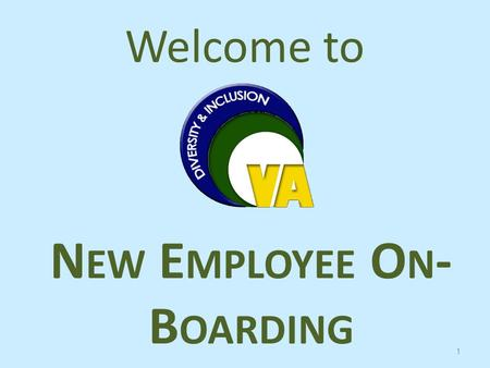 "Welcome to 1 N EW E MPLOYEE O N - B OARDING. Our Mission ""To foster a diverse workforce and inclusive work environment that ensures equal opportunity."
