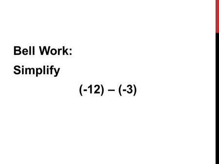 Bell Work: Simplify (-12) – (-3). Answer: -9 LESSON 34: PROPORTIONS AND RATIO WORD PROBLEMS.