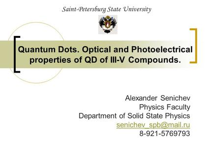 Quantum Dots. Optical and Photoelectrical properties of QD of III-V Compounds. Alexander Senichev Physics Faculty Department of Solid State Physics
