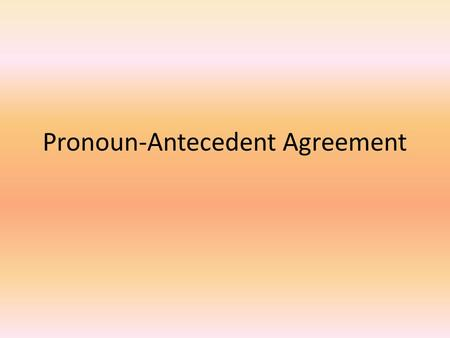 "Pronoun-Antecedent Agreement. Why is P-A agreement important? I got this sentence while grading college essays: ""Ellen bought Sharon some cookies. She."