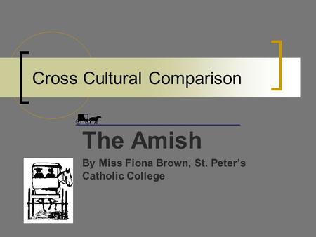 cultural comparison amish teenager and Cross-cultural comparison word count: 627 approx pages: 3  (being a typical australian teenager) the amish believe in being modest in attitude and appearance,.