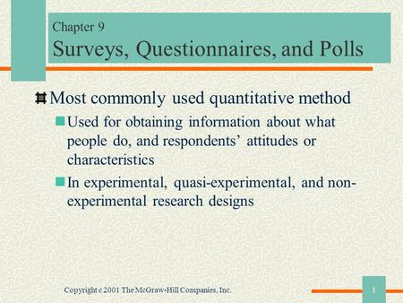 Copyright c 2001 The McGraw-Hill Companies, Inc.1 Chapter 9 Surveys, Questionnaires, and Polls Most commonly used quantitative method Used for obtaining.