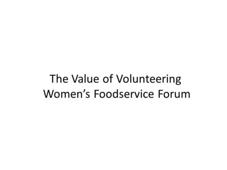 The Value of Volunteering Women's Foodservice Forum.