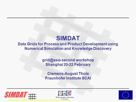 © Fraunhofer Institute SCAI and other members of the SIMDAT consortium SIMDAT Data Grids for Process and Product Development using Numerical Simulation.