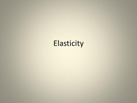 Elasticity. Elasticities of Demand and Supply PRICE ELASCITY OF DEMAND POINT ELASTICITY VS. ARC ELASTICITY.