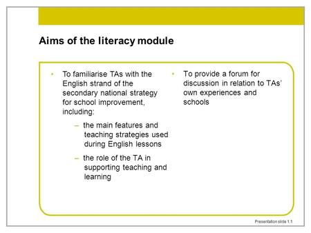 Presentation slide 1.1 Aims of the literacy module – the main features and teaching strategies used during English lessons – the role of the TA in supporting.