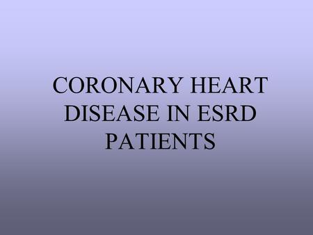 CORONARY HEART DISEASE IN ESRD PATIENTS. INTRODUCTION Cardiovascular disease is the single best predictor of mortality in patients with ESRD.