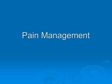 Pain Management. Pain management  Pain is best defined as an uncomfortable or unpleasant feeling that tells you something may be wrong in your body.