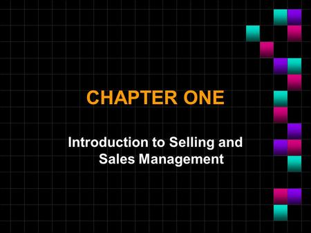 CHAPTER ONE Introduction to Selling and Sales Management.