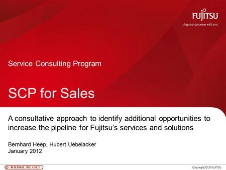 0 Copyright 2012 FUJITSU Service Consulting Program SCP for Sales A consultative approach to identify additional opportunities to increase the pipeline.