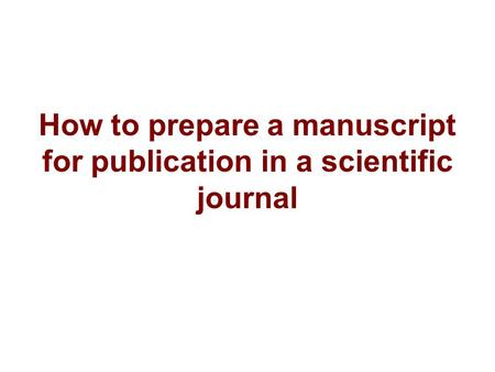 How to prepare a manuscript for publication in a scientific journal.