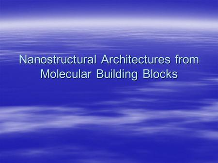 Nanostructural Architectures from Molecular Building Blocks.