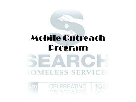 Mobile Outreach Program. S.E.A.R.C.H. Homeless Services Search Emergency Aid Resource Center for the Homeless. – Mission: Provide hope, create opportunity,