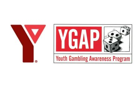 GOALS To gain awareness of youth gambling To understand the YMCA YGAP's methods and approaches To learn how we talk to youth about gambling To learn indicators.