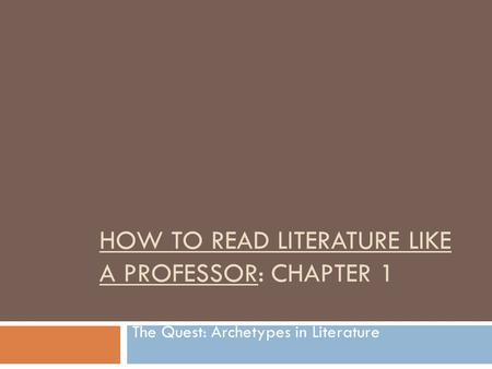 how to read literature like a professor chapter 6 Every trip is a quest chapter 1 how to read literature like a professor 1 chapter 1 2 the real reason for a quest is always self- knowledge the quest consists of 5 things.