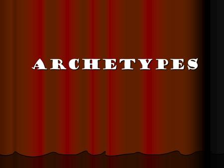 "Archetypes Archetypes. From the Greek word arkhetupos. Arkhe = ""Primitive"" Arkhe = ""Primitive"" Tupos – ""a model"" Tupos – ""a model"" An archetype is an."