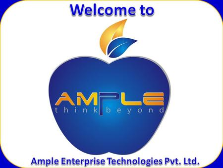 www.ampletechnologies.com  Established in the year 2009  Headquarter in Bangalore, INDIA  Business Development offices in INDIA (Chennai, Hyderabad.