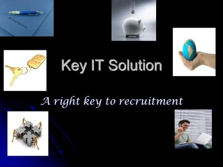 Key IT Solution A right key to recruitment. Who are we? Key IT Solution is a premier career services company catering to Organization Organization Job.